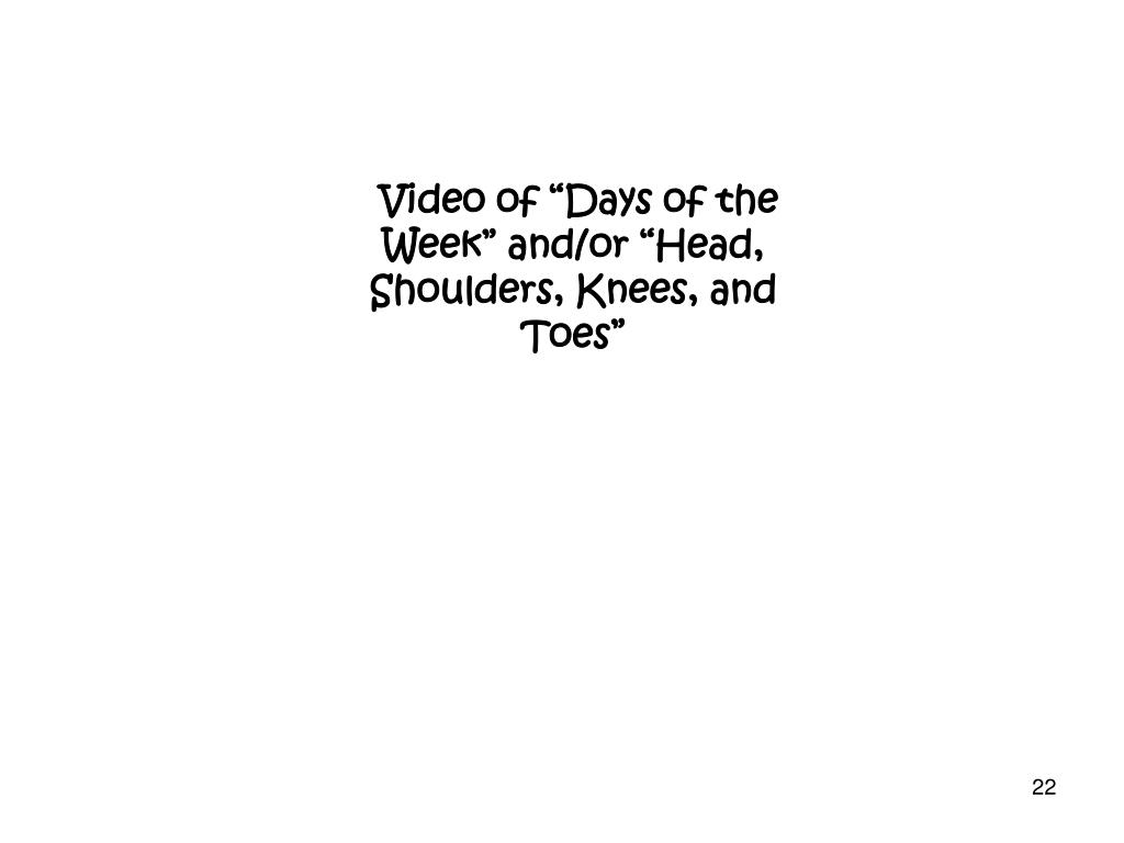 "Video of ""Days of the Week"" and/or ""Head, Shoulders, Knees, and Toes"""