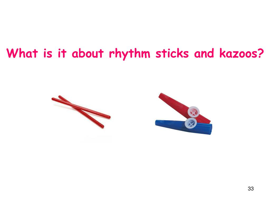 What is it about rhythm sticks and kazoos?
