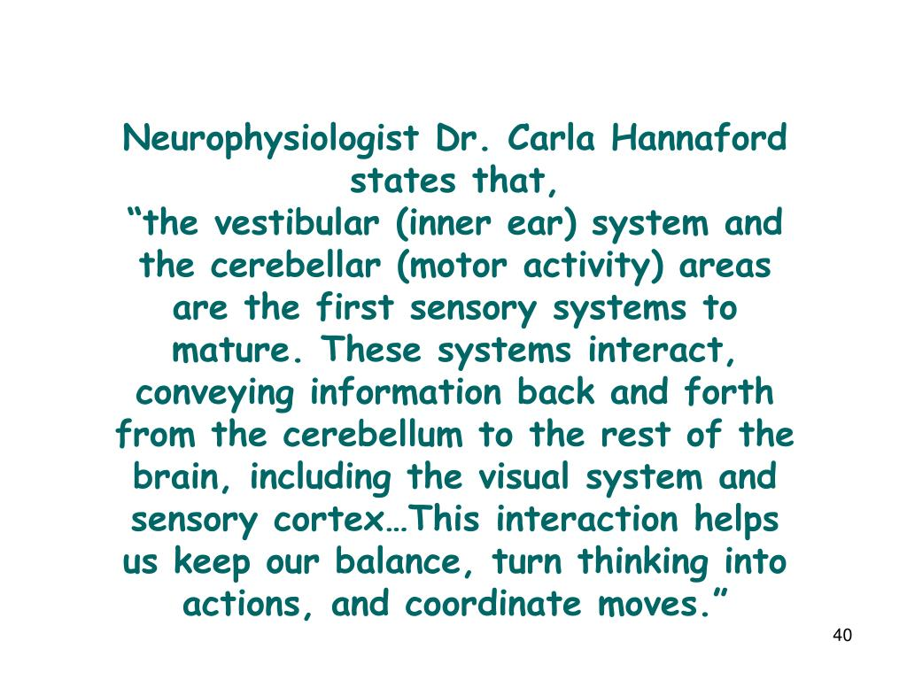 Neurophysiologist Dr. Carla Hannaford states that,