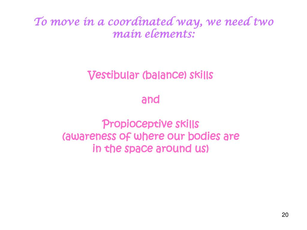 To move in a coordinated way, we need two main elements: