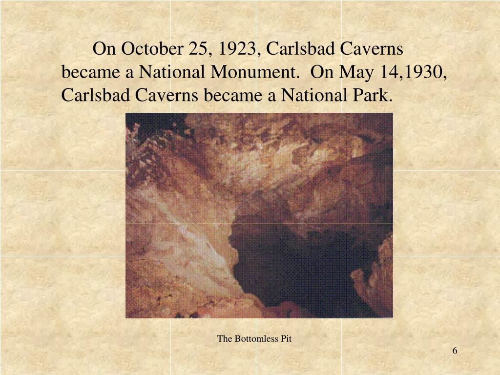 On October 25, 1923, Carlsbad Caverns became a National Monument.  On May 14,1930, Carlsbad Caverns became a National Park.
