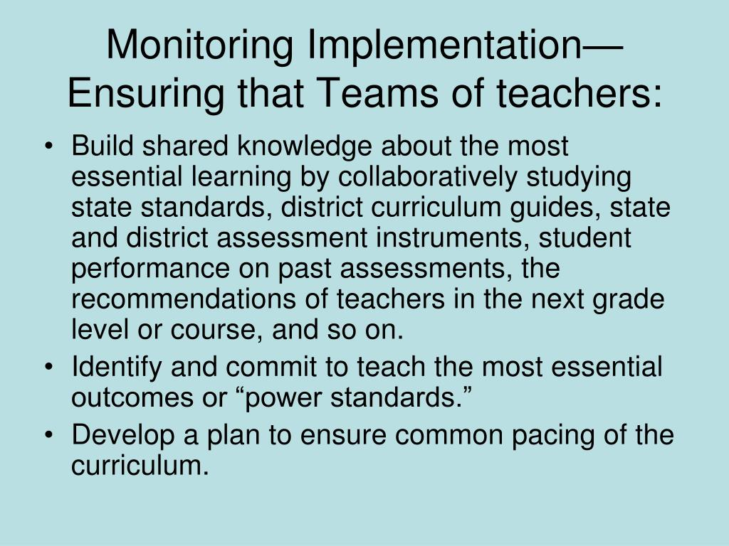Monitoring Implementation—  Ensuring that Teams of teachers: