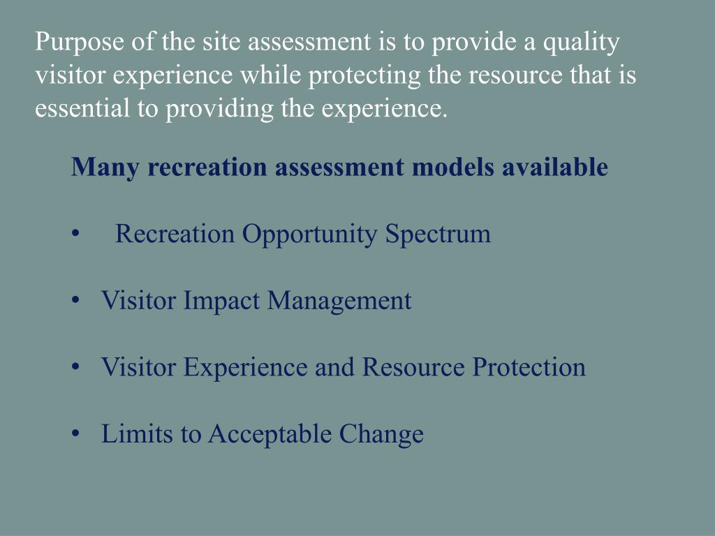 Purpose of the site assessment is to provide a quality visitor experience while protecting the resource that is essential to providing the experience.
