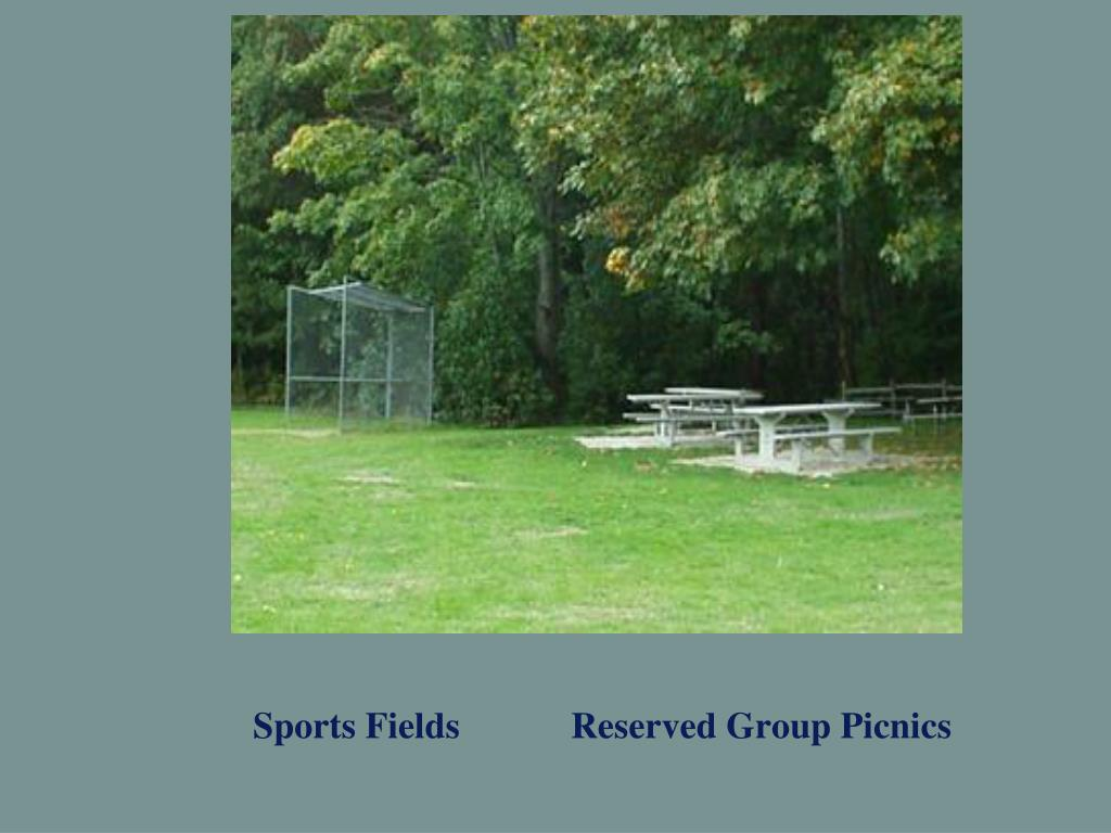 Sports Fields            Reserved Group Picnics