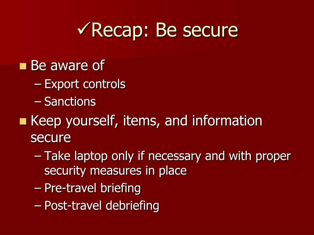 Recap: Be secure
