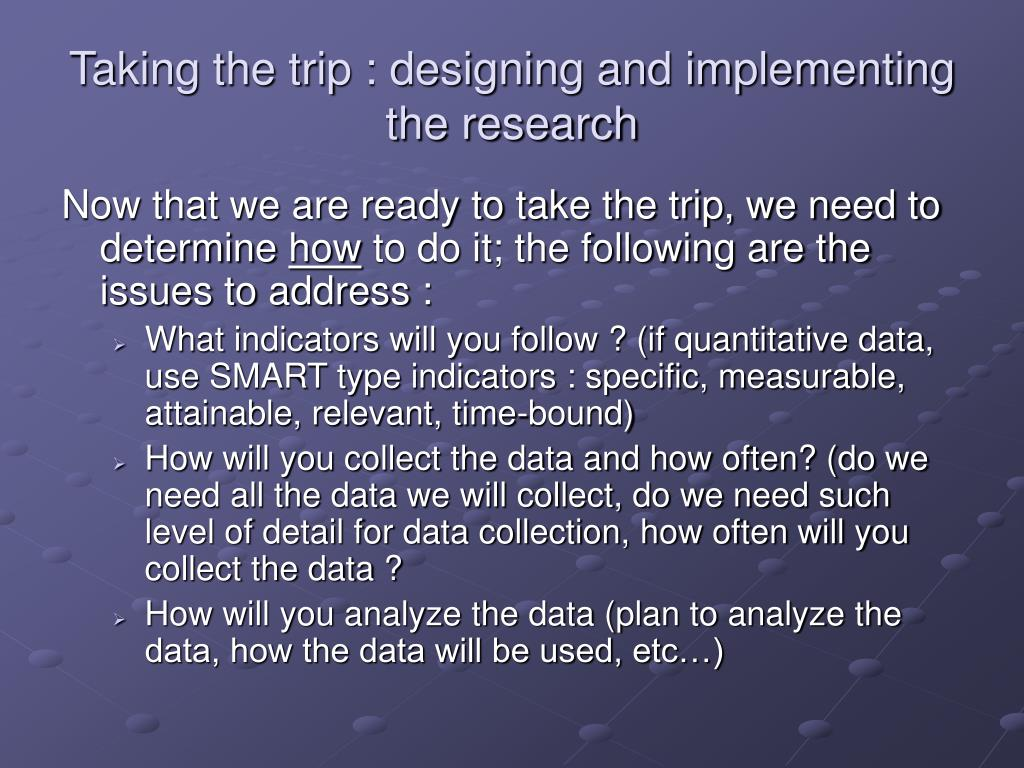 Taking the trip : designing and implementing the research