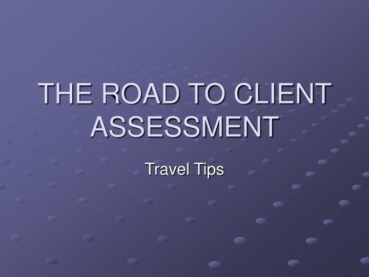 The road to client assessment