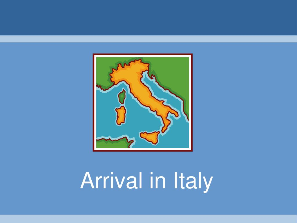 Arrival in Italy