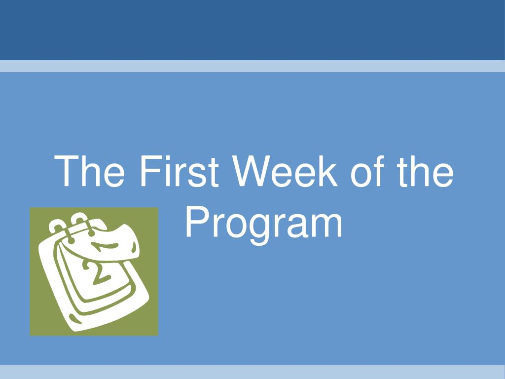 The First Week of the Program