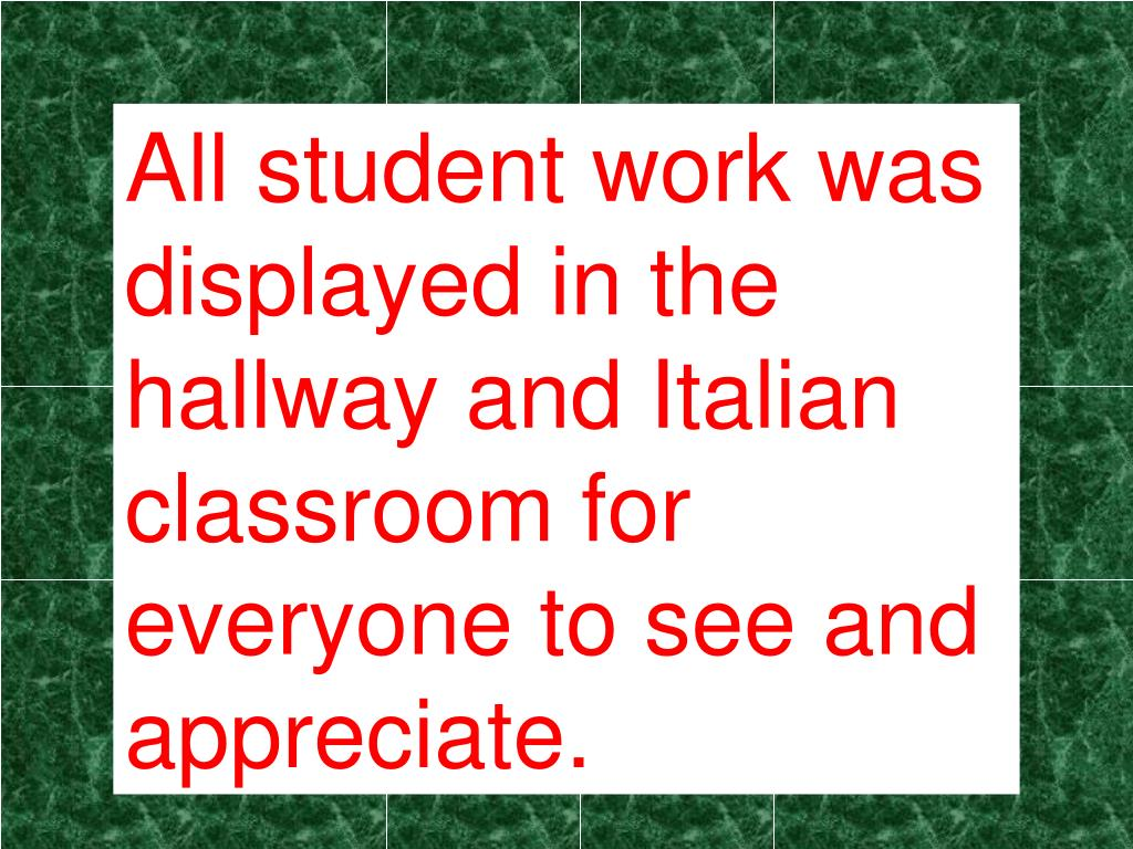 All student work was displayed in the hallway and Italian classroom for everyone to see and