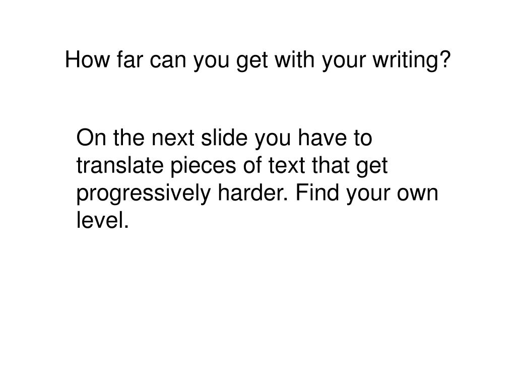 How far can you get with your writing?