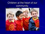 children at the heart of our community
