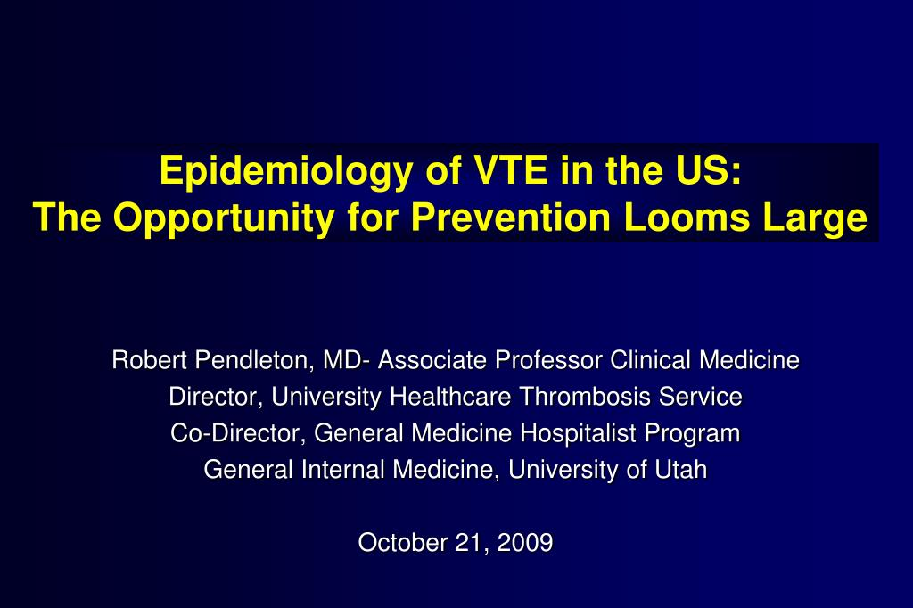 Epidemiology of VTE in the US:                       The Opportunity for Prevention Looms Large