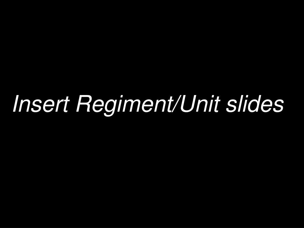 Insert Regiment/Unit slides