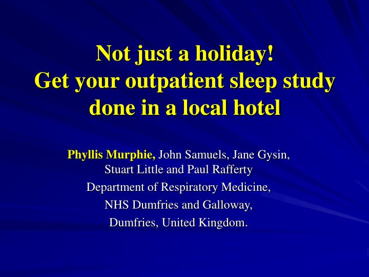 Not just a holiday get your outpatient sleep study done in a local hotel