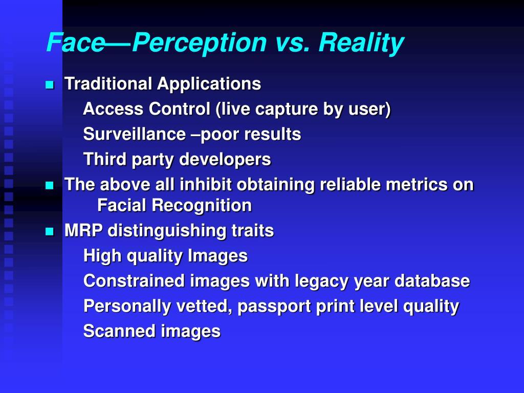 Face—Perception vs. Reality