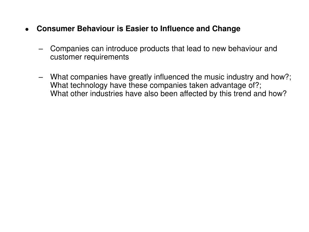 Consumer Behaviour is Easier to Influence and Change