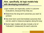 how specifically do logic models help with developing evaluations