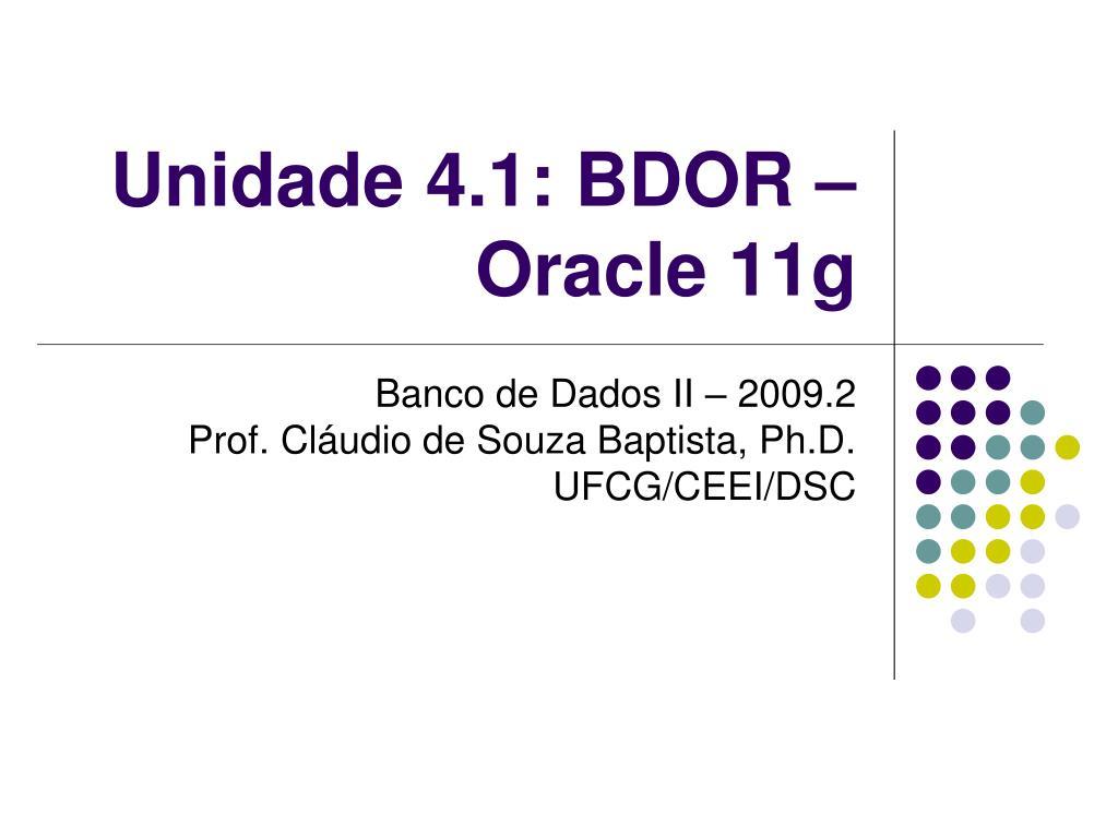 Unidade 4.1: BDOR – Oracle 11g