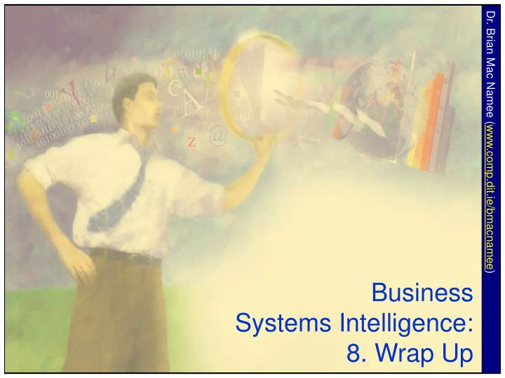 Business systems intelligence 8 wrap up