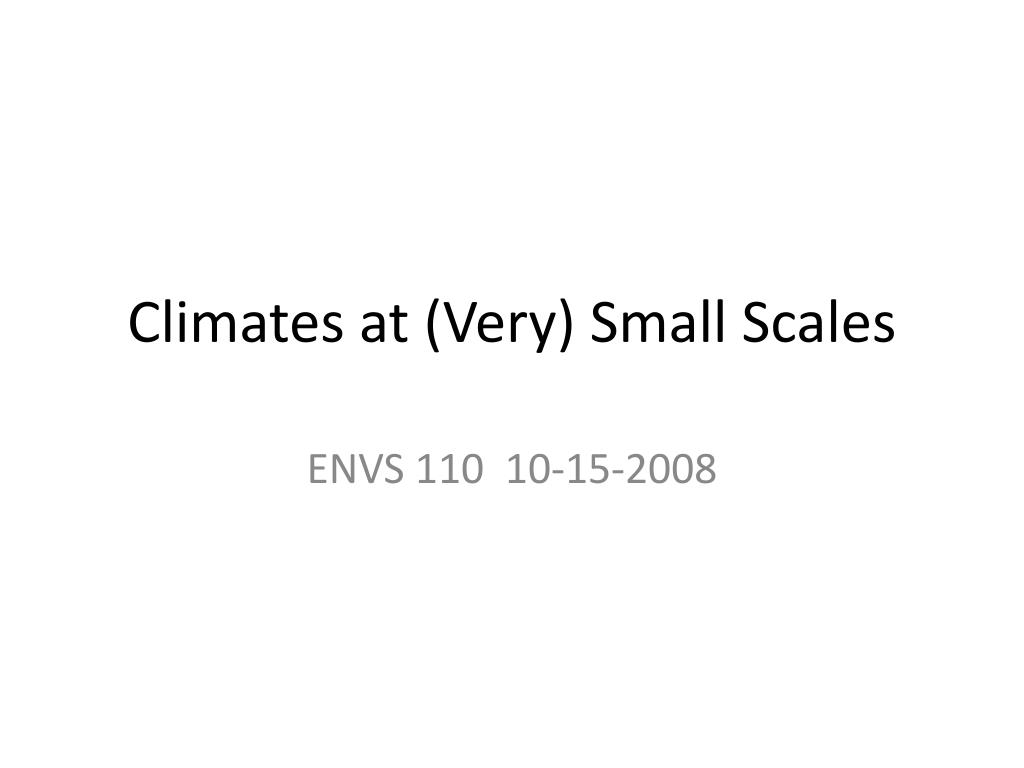 Climates at (Very) Small Scales
