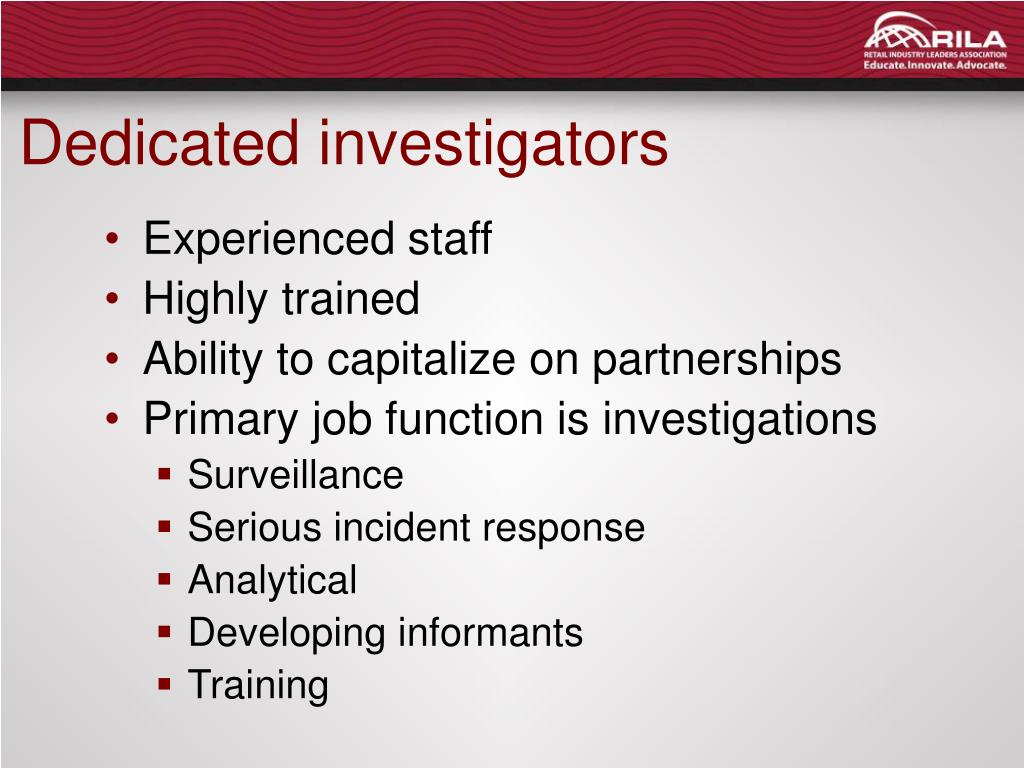 Dedicated investigators
