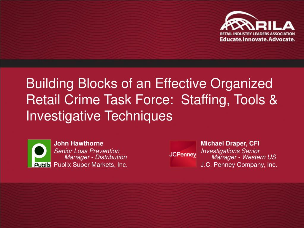 Building Blocks of an Effective Organized Retail Crime Task Force:  Staffing, Tools & Investigative Techniques