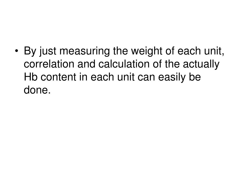 By just measuring the weight of each unit, correlation and calculation of the actually Hb content in each unit can easily be done.