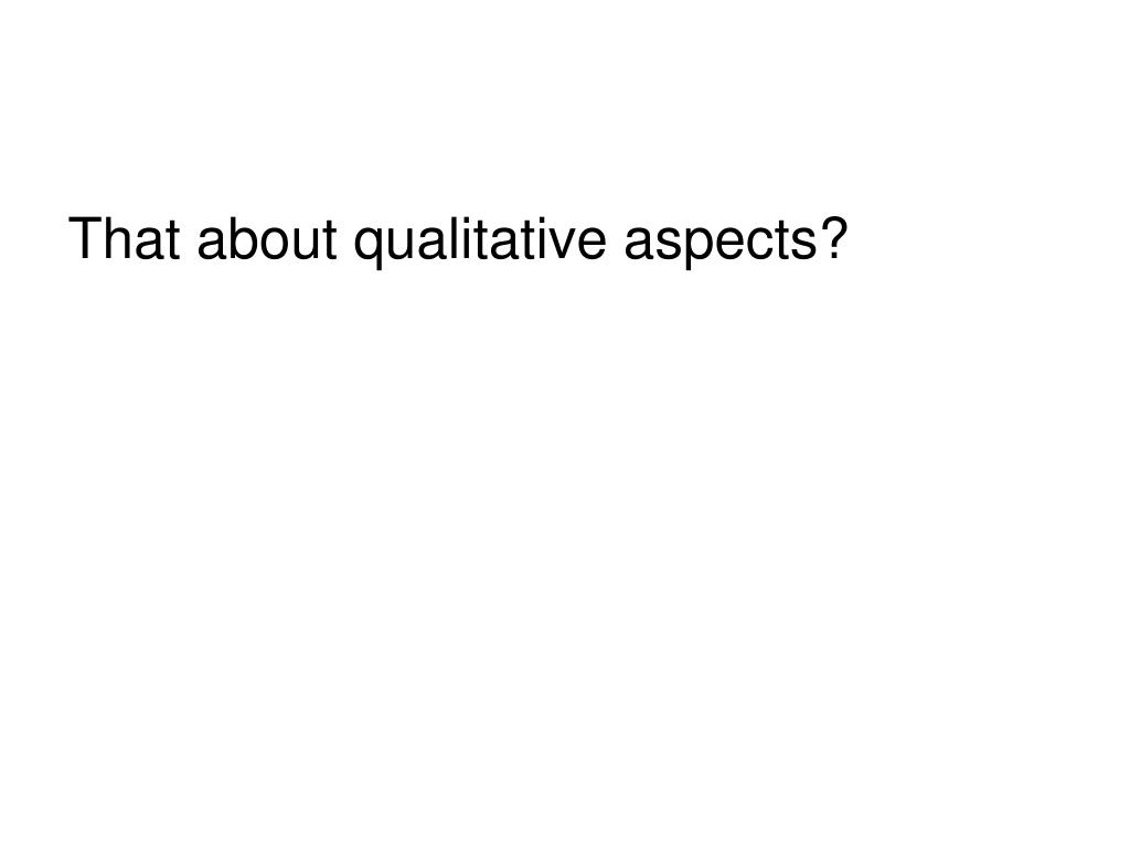 That about qualitative aspects?