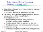 data mining merely managers business or everyone s