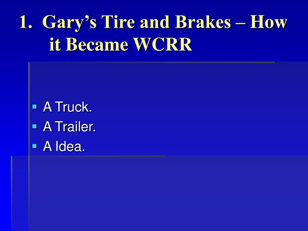 1.  Gary's Tire and Brakes – How 	it Became WCRR
