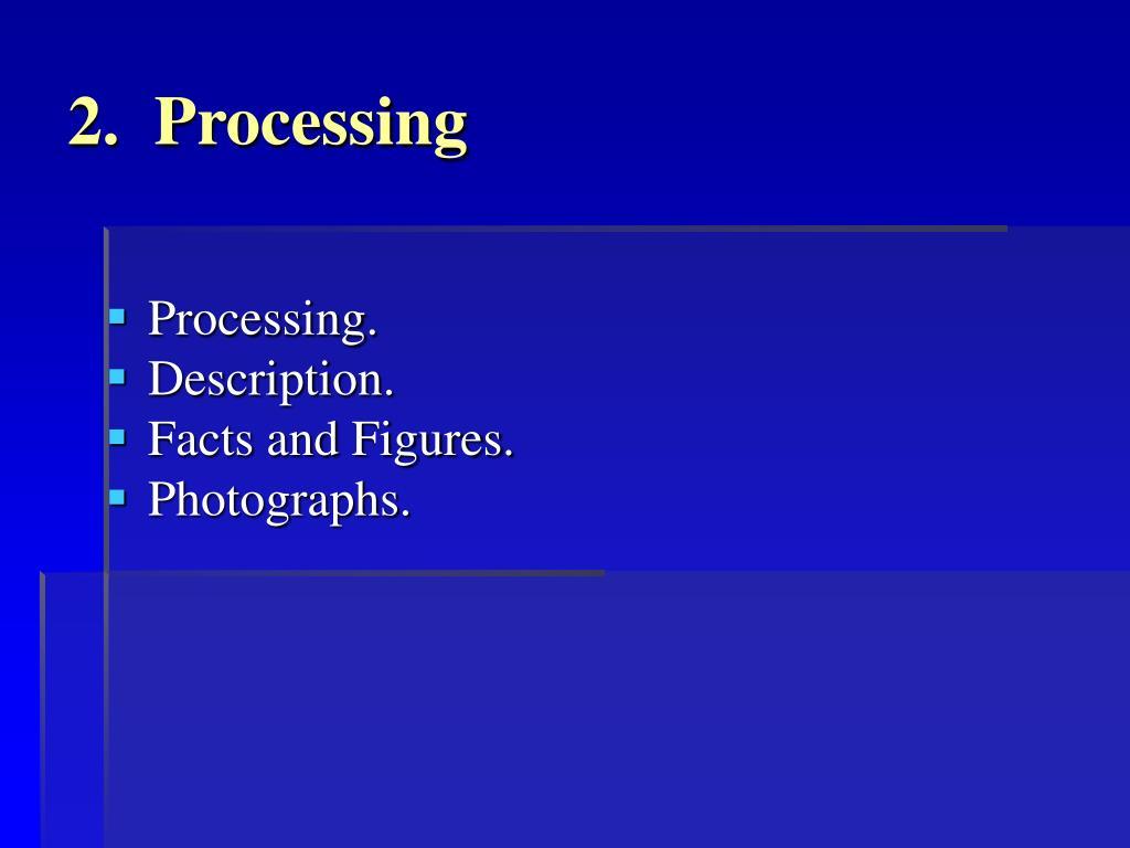 2.  Processing