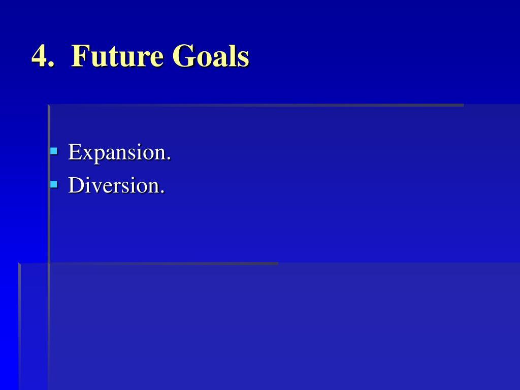4.  Future Goals