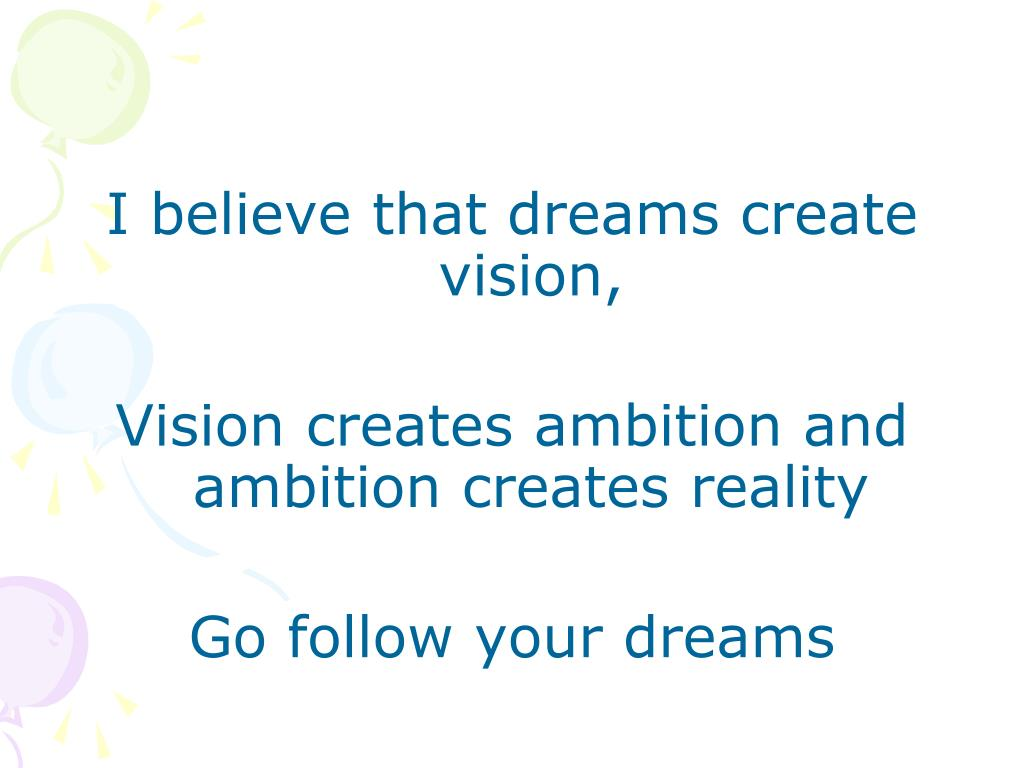 I believe that dreams create vision,
