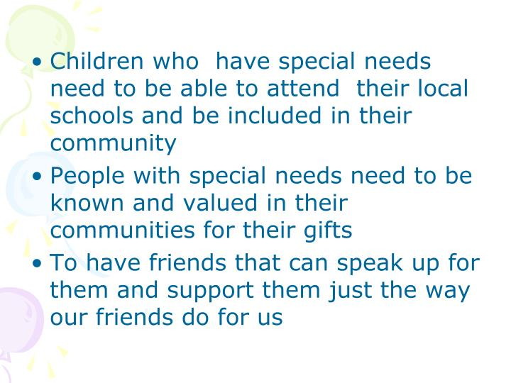 Children who  have special needs need to be able to attend  their local schools and be included in t...