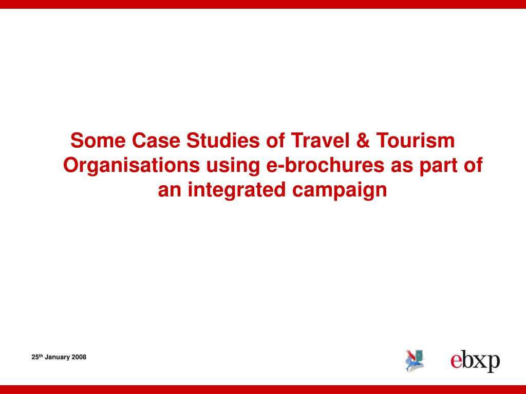 Some Case Studies of Travel & Tourism Organisations using e-brochures as part of an integrated campaign