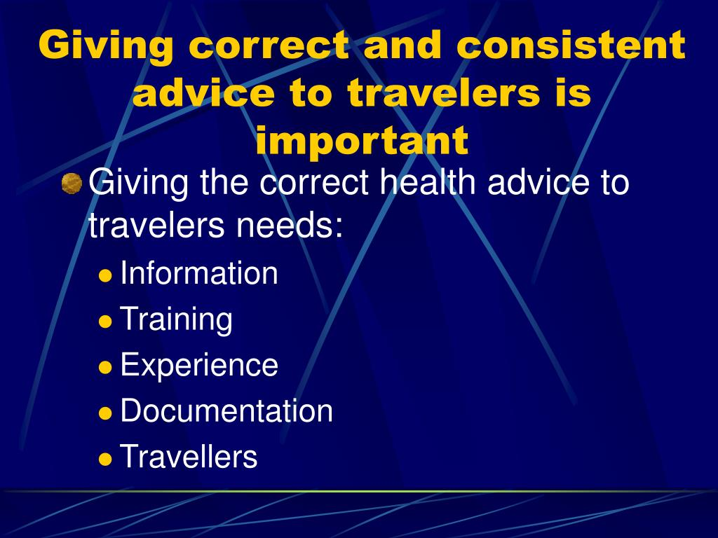 Giving correct and consistent advice to travelers is important