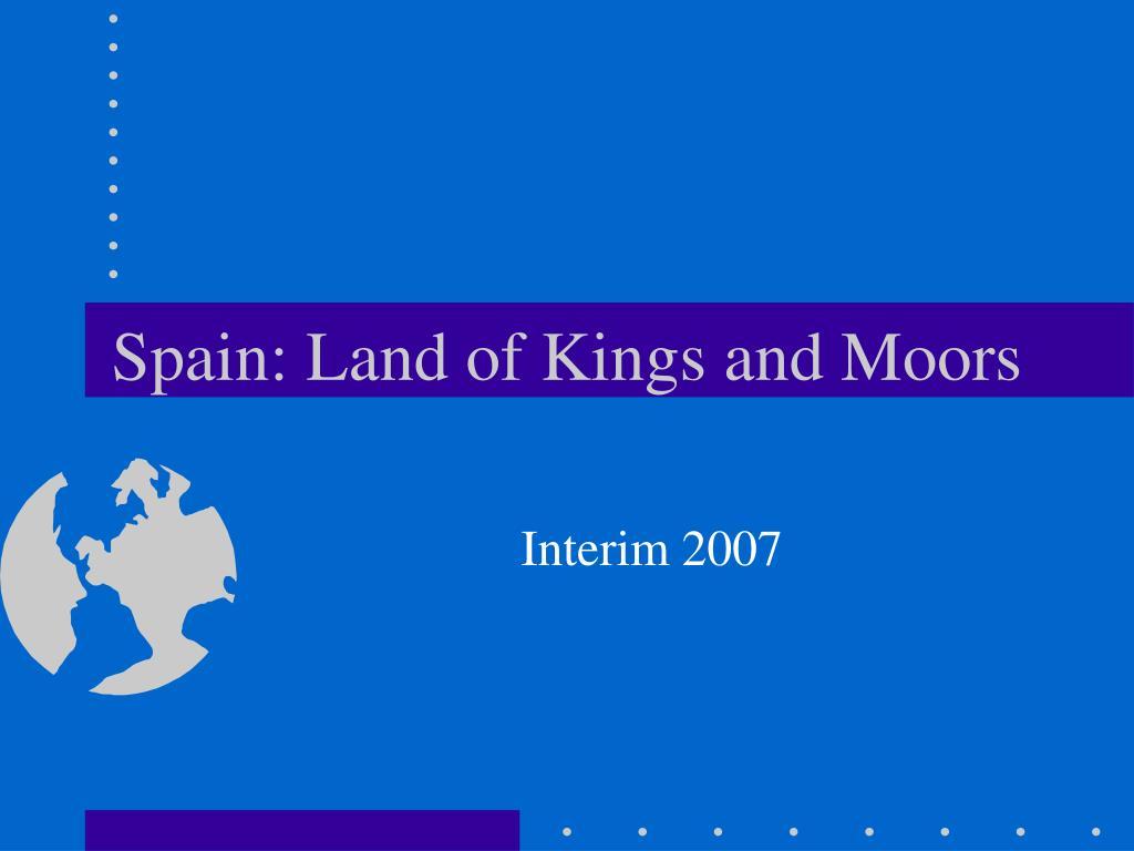 Spain: Land of Kings and Moors