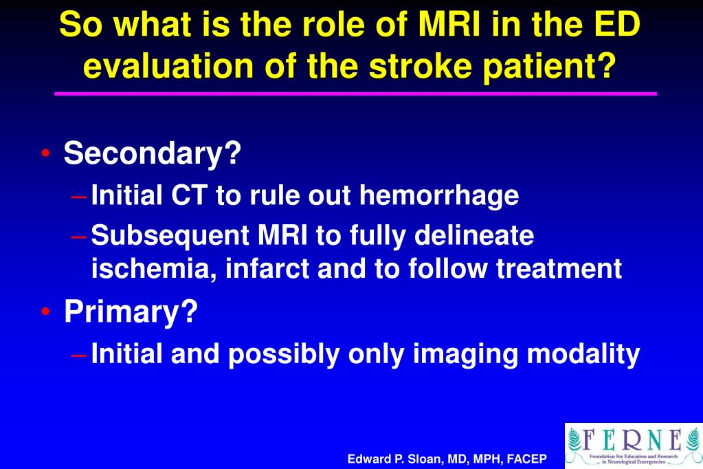 So what is the role of MRI in the ED evaluation of the stroke patient?