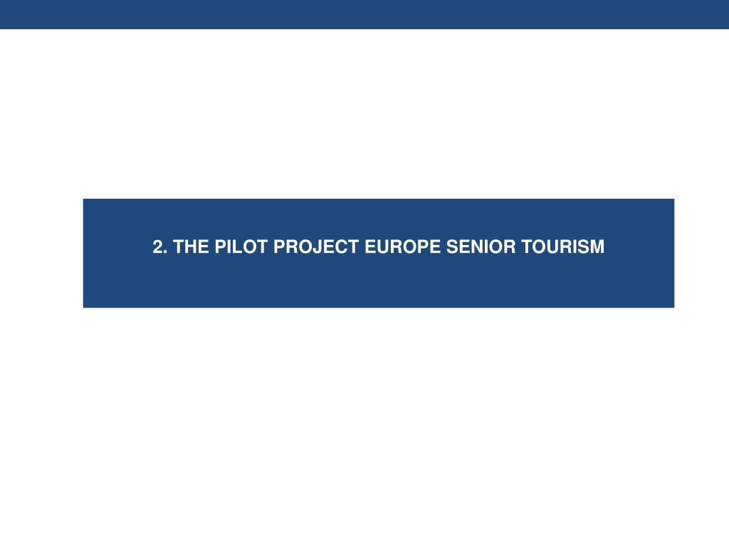 2. THE PILOT PROJECT EUROPE SENIOR TOURISM
