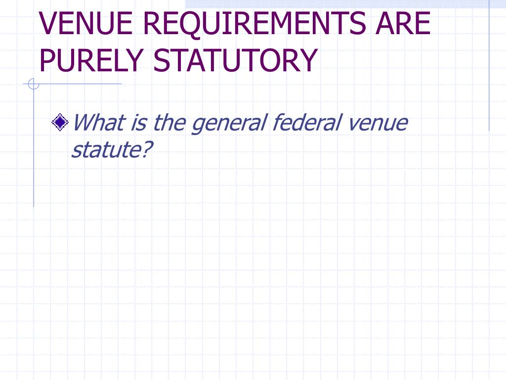 VENUE REQUIREMENTS ARE PURELY STATUTORY