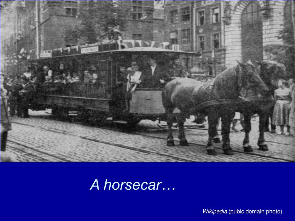 A horsecar…