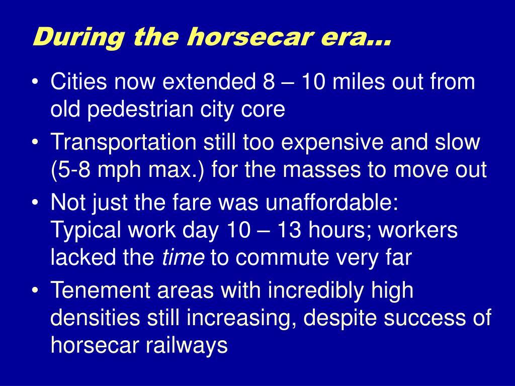 During the horsecar era…