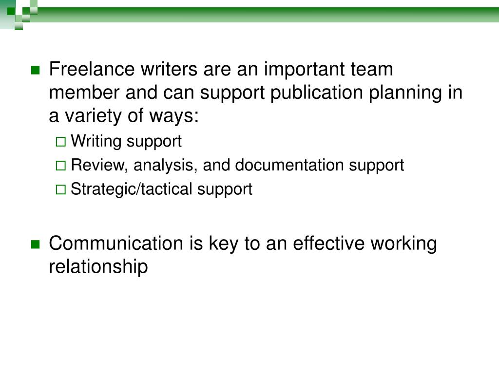 Freelance writers are an important team member and can support publication planning in a variety of ways: