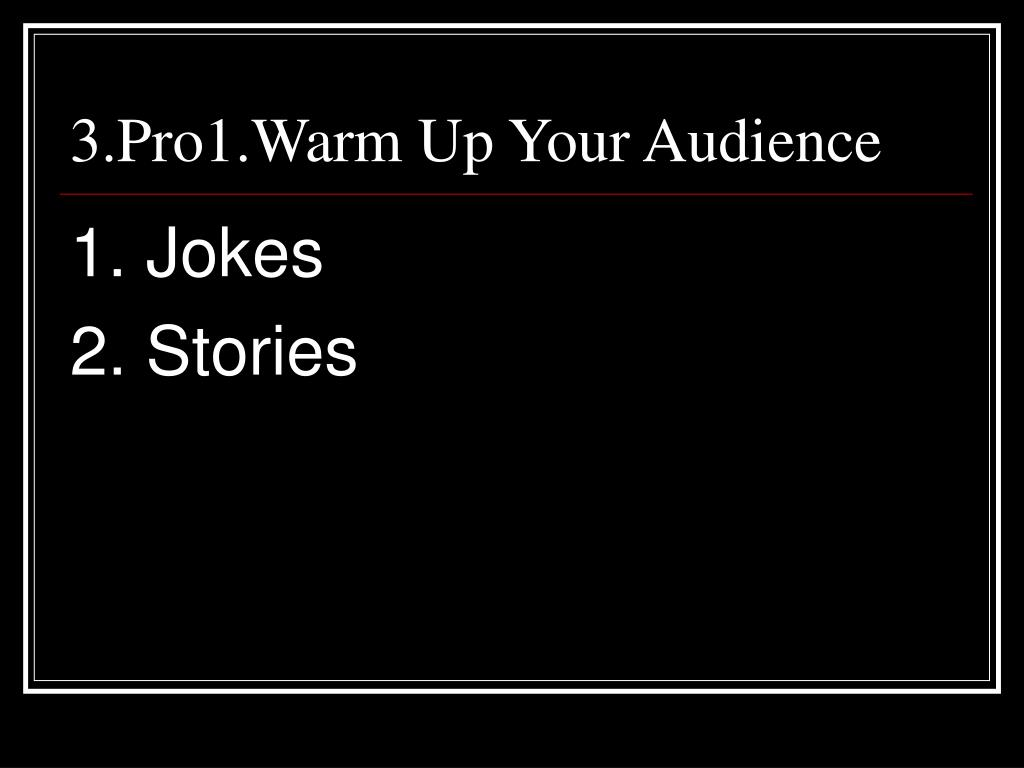 3.Pro1.Warm Up Your Audience