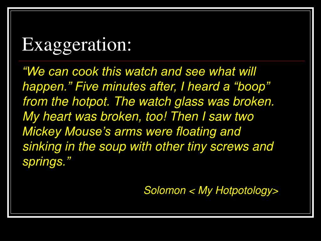 Exaggeration: