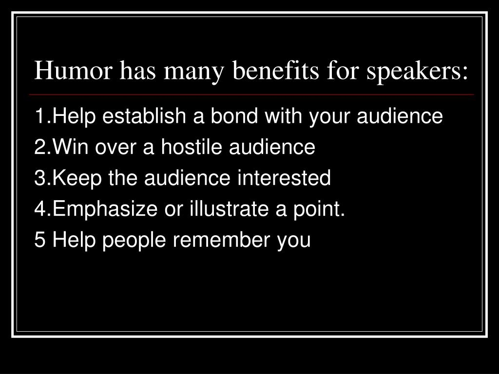 Humor has many benefits for speakers: