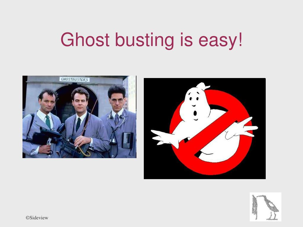 Ghost busting is easy!