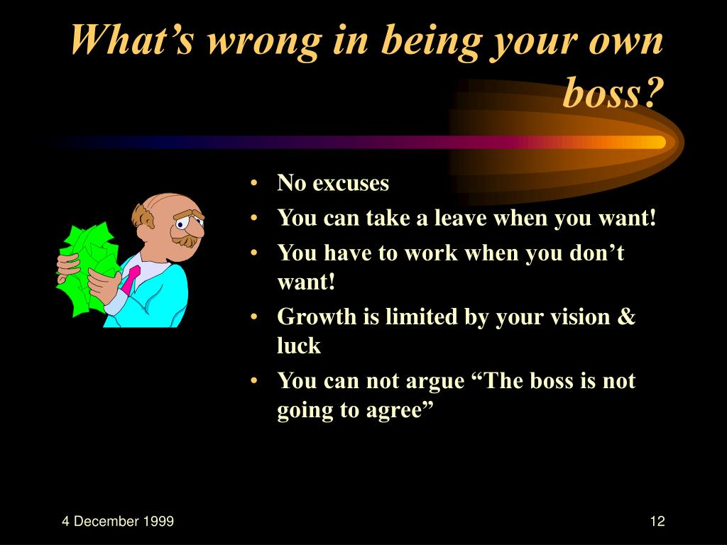 What's wrong in being your own boss?
