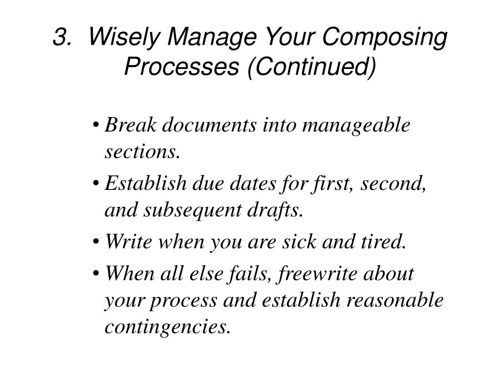 3.  Wisely Manage Your Composing Processes (Continued)